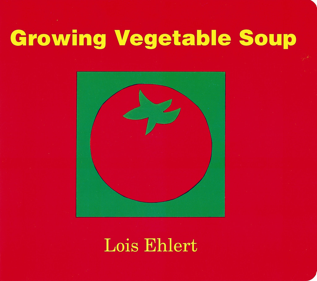 """Growing Vegetable Soup"" by Lois Elhert, published by Harcourt"