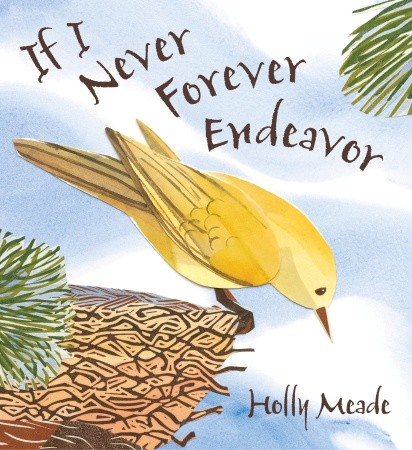 """If I Never Forever Endeavor"" by Holly Meade, published by Candlewick Press"